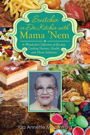 Ida Annette Minor Ward's cookbook: Switchin in Da Kitchen wiht Mama 'Nem.